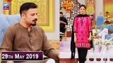 Salam Zindagi with Faysal Qureshi – 29th May 2019