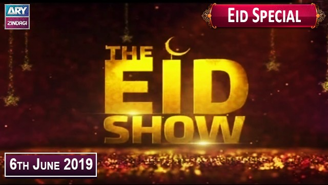"The Eid Show ""Eid Special"" – 6th June 2019"