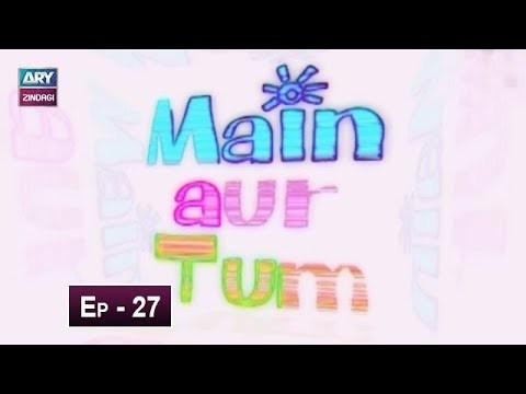 Mein Aur Tum Episode 27 – 2nd June 2019