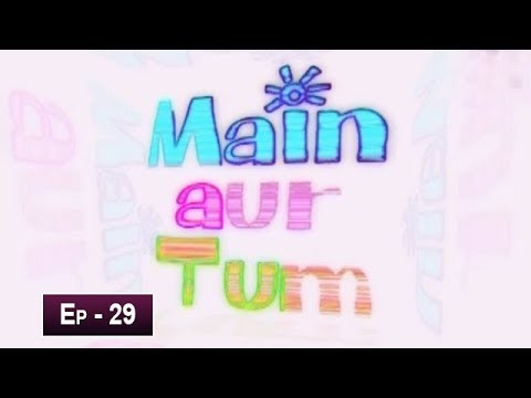 Mein Aur Tum Episode 29 – 4th June 2019