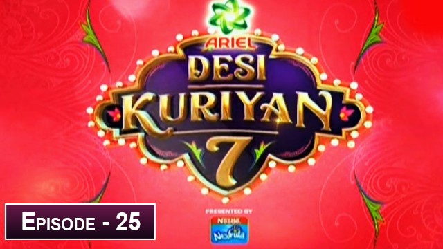 Desi Kuriyan Season 07 – Episode 25 – 22nd July 2019