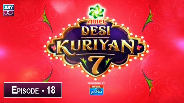 Desi Kuriyan Season 07 – Episode 18 – 9th July 2019