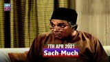 Sach Much – Moin Akhter   7th April 2021